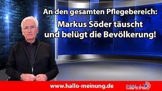 An den gesamten Pflegebereich - Markus Söder täuscht und belügt die Bevölkerung!