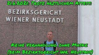 TROTZ ÄRZTLICHEM ATTEST: Keine Verhandlung ohne Maske beim Bezirksgericht Wr Neustadt/NÖ