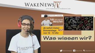 Was wissen wir? Talk von und mit Menschen mit Maria – Wake News Radio/TV