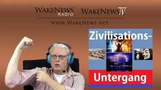 Zivilisations-Untergang - Wake News Radio/TV - 20141118