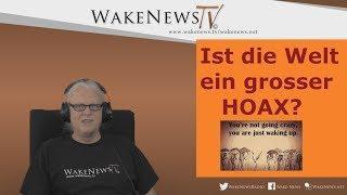 Ist die Welt ein grosser HOAX? – Wake News Radio/TV 20170606
