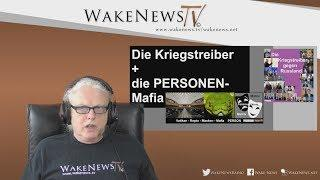 Die Kriegstreiber +  die PERSONEN-Mafia - Wake News Radio/TV 20180329