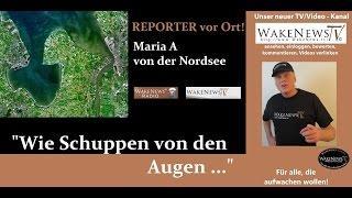 """""""Wie Schuppen von den Augen …"""" REPORTER vor Ort: Maria A von der Nordsee"""
