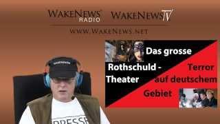 Das grosse Rothschuld-Theater - Terror auf deutschem Gebiet - Wake News Radio/TV 20150120