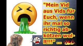 """""""Mein Vid aus Vids für Euch, wenn ihr mal richtig abkötzen wollt!!!"""" ..."""