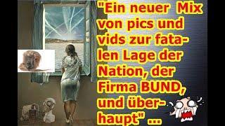 """""""Ein neuer Mix von pics und vids zur fatalen Lage der Nation, der Firma BUND und überhaupt"""" ..."""