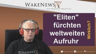 """""""Eliten"""" fürchten weltweiten Aufruhr – wirklich ? – Wake News Radio/TV"""