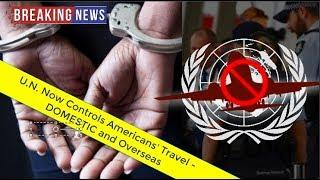 ALERT! U.N. Now Controls ALL Americans' Right To Travel (Even DOMESTIC): U.S. Signed Up Willingly!