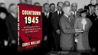 Chris Wallace's COUNTDOWN 1945: The Extraordinary Story of the Atomic Bomb