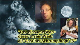 """""""Der einsame Wanderer & sein Weib zu Gast bei Schrumpfkopf TV!!!"""" ..."""