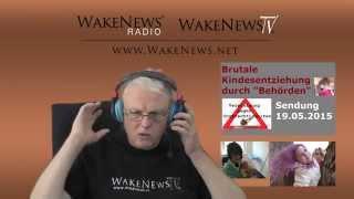 """Brutale Kindesentziehungen durch """"Behörden"""" - Betroffene berichten - Wake News Radio/TV 20150519"""