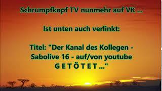"""Schrumpfkopf TV / Titel: """"Der Kanal des Kollegen Sabolive 16 auf/von youtube GETÖTET ..."""""""