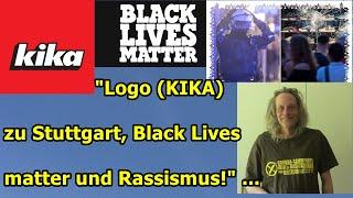 """Logo (KIKA) zu Stuttgart, Black Lives matter & Rassismus!"" ..."