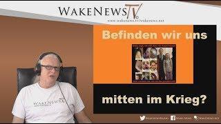 Befinden wir uns mitten im Krieg? Wake News Radio/TV 20190409
