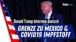 Donald Trump über die Grenzmauer zu Mexiko und den Covid19 Impfstoff - deutsch