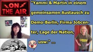 """""""Yammi & Martin in einem gemeinsamen Austausch zur Demo-Berlin, Firma Jobcenter, Lage zur Nation"""""""