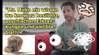 """""""Mr. Mirko nix wissen we know zu Resilienz, psychischen Erkrankungen und viel bla, bla!!!"""" ..."""