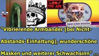 """""""Vibrierende Armbänder (bei Nicht-Abstands-Einhaltung), wunderschöne Masken und  Schwachsinn!!!"""" ."""