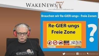 Brauchen wir Re-GIER-ungs – freie Zonen? Wake News Radio/TV 20161011