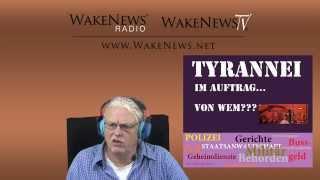 Tyrannei im Auftrag ... von wem? - Wake News Radio/TV 20141028