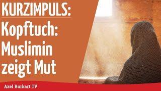 Axel Burkart TV - Kopftuch: Muslimin zeigt Mut