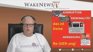 Korruption, Kriminalität, Anmassung - das ist Deine Re-GIER-ung! Wake News Radio/TV 20171212