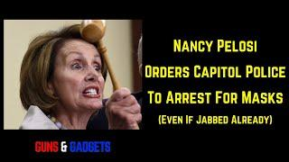 Pelosi Orders Police To Arrest For Masks