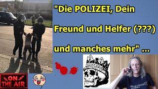 """""""Die POLIZEI, Dein Freund und Helfer (???) und noch manches mehr"""" ..."""