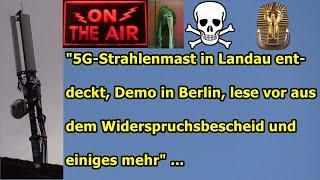 """""""5G-Strahlenmast in Landau, Demo in Berlin, lese vor aus dem Widerspruchsbescheid & einiges mehr"""""""
