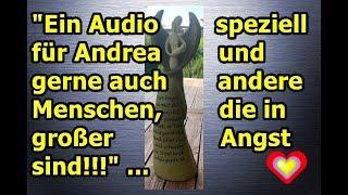 """""""Ein Audio speziell für Andrea, aber sehr gerne auch für Menschen, die in großer Angst sind!!!"""" ..."""