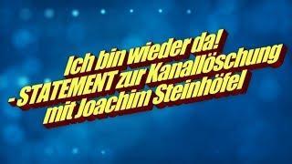 Ich bin wieder da! - STATEMENT zur Kanallöschung mit Joachim Steinhöfel