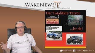 Der Totalitäre Terror ... ist da! - Wake News Radio/TV 20180719