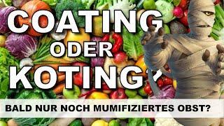 COATING - Bald nur noch mumifiziertes Obst und Gemüse?
