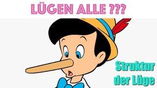 Lügen ALLE ??? Struktur der Lüge!