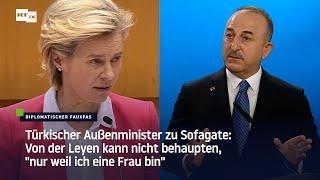 """Türkischer Außenminister zu Sofagate: Von der Leyen kann nicht behaupten, """"weil ich eine Frau bin"""""""