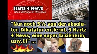 """""""Nur noch 5% von der absoluten Dikatatur entfernt, 3 Hartz 4 News, eine super Erzieherin, usw.!!!"""""""