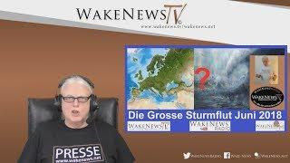 Die grosse Sturmflut Juni 2018? - Wake News Radio/TV 20180308