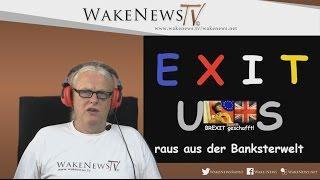 EXIT – US – raus aus der Banksterwelt! Wake News Radio/TV 20160623