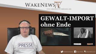 GEWALT-IMPORT ohne Ende! - Wake News Radio/TV 20180802