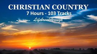 7 Hours - 103 Tracks CHRISTIAN COUNTRY SONGS - Inspiring Collection by Lifebreakthrough
