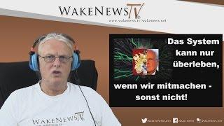 Das System kann nur überleben, wenn wir mitmachen – sonst nicht! Wake News Radio/TV