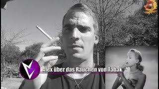 Alex über das Rauchen von Tabak