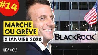 MARCHE OU GRÈVE #14 : LES BLOCAGES CONTINUENT, VOEUX DE MACRON, BLACK ROCK : LES RÉSEAUX FRANÇAIS