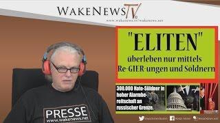"""""""ELITEN"""" überleben nur mittels Re-GIER-ungen und Söldnern! Wake News Radio/TV 20161201"""