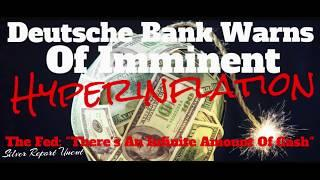 "Dollar Hyperinflation Is Imminent Warns Deutsche Bank! The Fed Says They Exist To Print ""Money"""