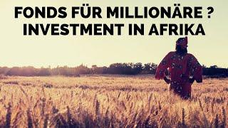 Fonds für Millionäre ? Investment in Afrika