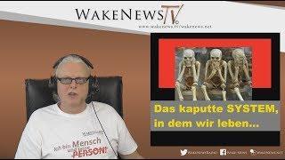 Das kaputte SYSTEM, in dem wir leben... - Wake News Radio/TV 20180213