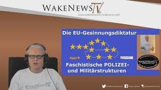 Die EU-Gesinnungsdiktatur – Fasch. POLIZEI- und Militärstrukturen – Wake News Radio/TV 20170613