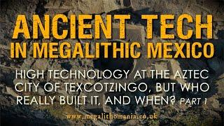 Ancient Tech in Mexico | High Technology at the Aztec City of Texcotzingo, but who really built It?