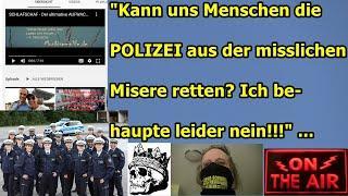 """""""Kann uns Menschen die POLIZEI aus der misslichen Misere retten? Ich behaupte leider nein!!!"""" ..."""